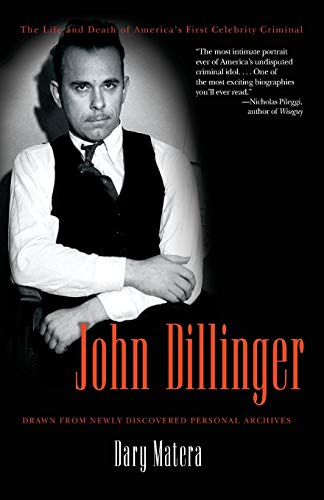 John Dillinger: The Life and Death of America's First Celebrity Criminal (9780786715589) by Dary Matera