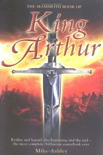 9780786715664: The Mammoth Book of King Arthur: Reality and Legend, the Beginning and the End--The Most Complete Arthurian Sourcebook Ever