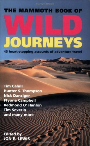 9780786715695: The Mammoth Book of Wild Journeys: 30 First-Hand Heart-Racing Accounts of Travel in Remote Places, from Tim Cahill, Nick Danziger, Ffyona Campbell, Tim Severin, Peter Matthiessen and Many More