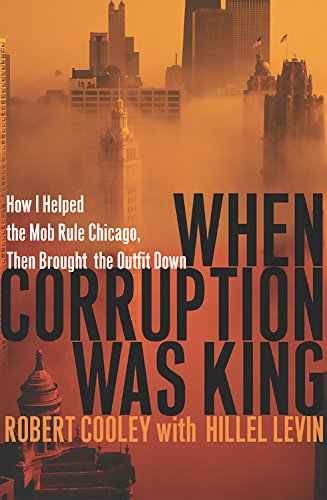 9780786715831: When Corruption Was King: How I Helped the Mob Rule Chicago, Then Brought the Outfit Down