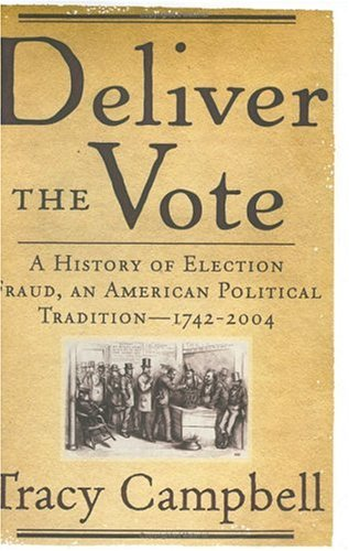 9780786715916: Deliver the Vote: A History of Election Fraud, an American Political Tradition-1742-2004