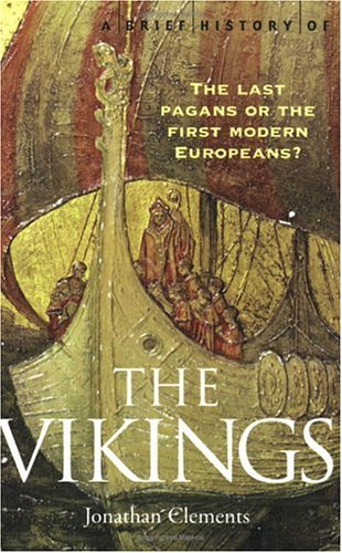 9780786715992: A Brief History of the Vikings: The Last Pagans or the First Modern Europeans? (Brief History Series)