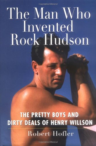 9780786716074: The Man Who Invented Rock Hudson: The Pretty Boys And Dirty Deals of Henry Willson