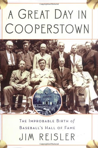 A Great Day in Cooperstown: The Miraculous and Unlikely Beginning of the Baseball Hall of Fame: ...