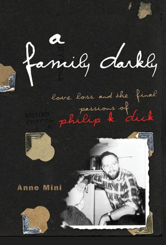 9780786716388: Family Darkly: Love, Loss, And the Final Passions of Philip K. Dick