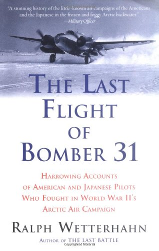 9780786716845: The Last Flight of Bomber 31 : Harrowing Accounts of American and Japanese Pilots Who Fought in World War II's Arctic Air Campaign