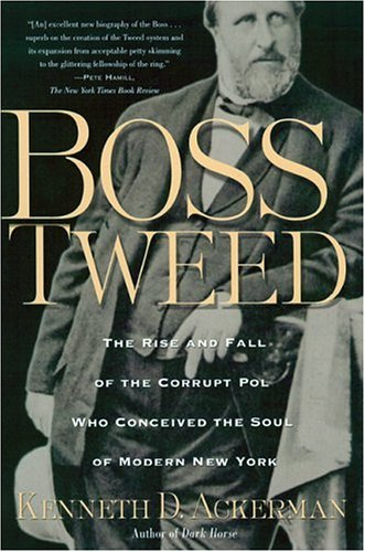 9780786716869: Boss Tweed: The Rise and Fall of the Corrupt Pol Who Conceived the Soul of Modern New York