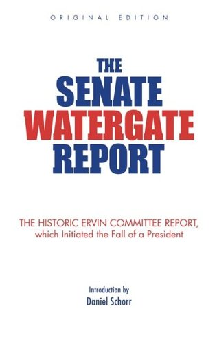 The Senate Watergate Report: The Historic Ervin: Senate Select Committee;