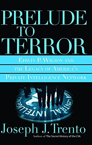 9780786717668: Prelude to Terror: The Rogue CIA And The Legacy Of America's Private Intelligence Network