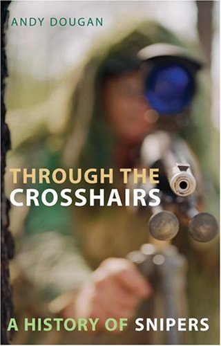 9780786717736: Through the Crosshairs: A History of Snipers