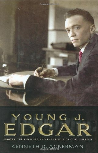 Young J. Edgar Hoover, the Red Scare,: Ackerman, Kenneth D.