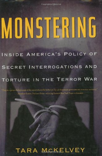 Monstering: Inside America's Policy of Secret Interrogations: Tara McKelvey