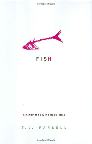 Fish: A Memoir of a Boy in a Man's Prison: Parsell, T.J.