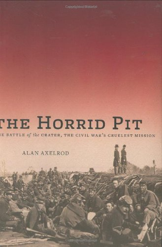 The Horrid Pit: The Battle of the Crater, the Civil War's Cruelest Mission