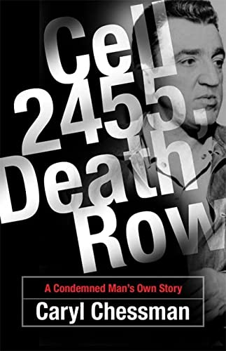 Cell 2455, Death Row: A Condemned Man's: Chessman, Caryl