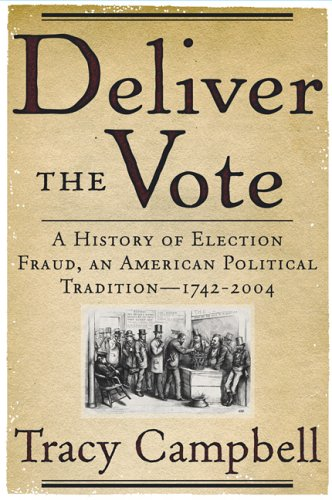 9780786718436: Deliver the Vote: A History of Election Fraud, an American Political Tradition-1742-2004
