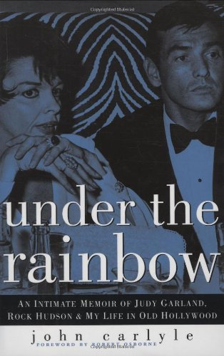 UNDER THE RAINBOW ~AN INTIMATE MEMOIR OF JUDY GARLAND, ROCK HUDSON & MY LIFE IN OLD HOLLYWOOD, SIGNED ON THE FULL TITLE PAGE BY TAYLOR NEGRON (WHO WROTE THE AFTERWORD)~