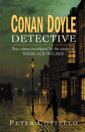 9780786718559: Conan Doyle, Detective: The True Crimes Investigated by the Creator of Sherlock Holmes