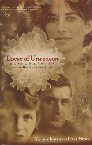9780786718610: Lover of Unreason: Assia Wevill, Sylvia Plath's Rival and Ted Hughes' Doomed Love