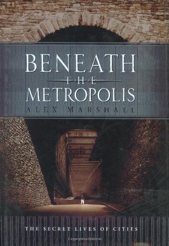 Beneath the Metropolis: The Secret Lives of Cities. Editor: David Emblidge: Marshall, Alex