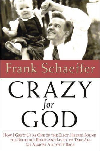 9780786718917: Crazy for God: How I Grew Up as One of the Elect, Helped Found the Religious Right, and Lived to Take All or Almost All of It Back