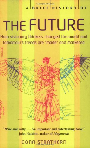 9780786719044: A Brief History of the Future: How Visionary Thinkers Changed the World and Tomorrow's Trends Are 'Made' and Marketed
