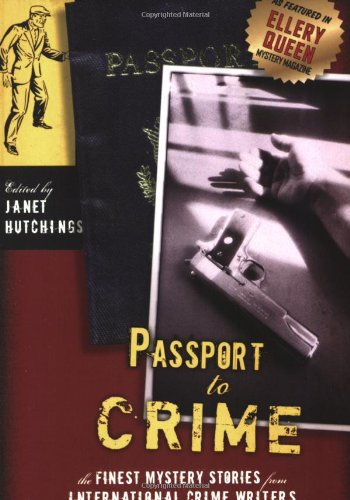 PASSPORTS TO CRIME: Finest Mystery Stories From: Hutchings, Janet (editor)