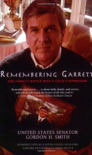 Remembering Garrett: One Family's Battle with a Child's Depression: Gordon H. Smith
