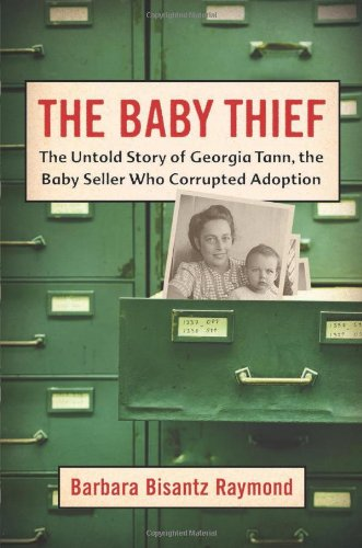 9780786719440: The Baby Thief: The Untold Story of Georgia Tann, the Baby Seller Who Corrupted Adoption