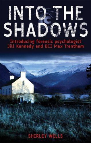 Into the Shadows: Introducing Forensic Psychologist Jill Kennedy and DCI Max Trentham: Wells, ...