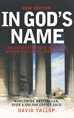 In God's Name: An Investigation Into the Murder of Pope John Paul I: Yallop, David