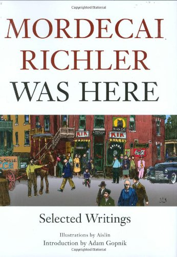 Mordecai Richler Was Here: Selected Writings (0786720026) by Mordecai Richler
