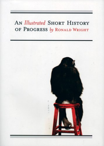 An Illustrated Short History of Progress (0786720069) by Wright, Ronald