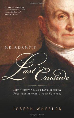 Mr. Adams's Last Crusade: John Quincy Adams's: Joseph Wheelan