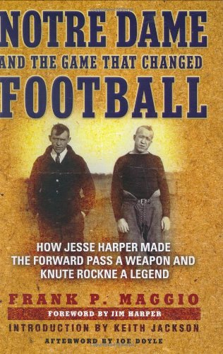 9780786720149: Notre Dame and the Game that Changed Football: How Jesse Harper Made the Forward Pass a Weapon and Knute Rockne a Legend