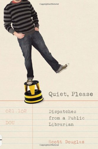 9780786720910: Quiet, Please: Dispatches from a Public Librarian