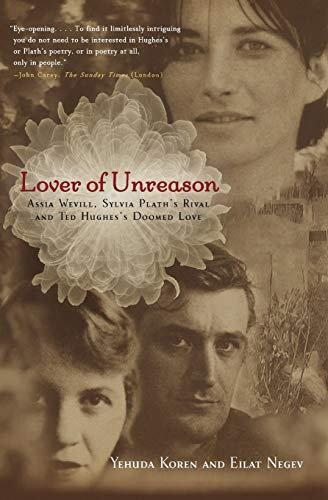 9780786721054: Lover of Unreason: Assia Wevill, Sylvie Plath's Rival & Ted Hughes Doomed Love: Assia Wevill, Sylvia Plath's Rival and Ted Hughes' Doomed Love
