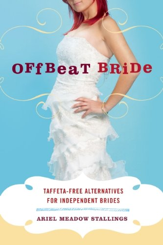 9780786741281: Offbeat Bride: Taffeta-Free Alternatives for Independent Brides