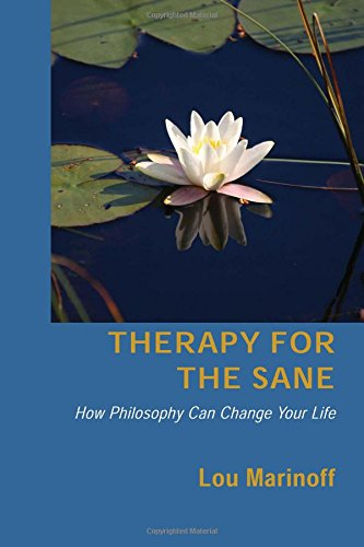 9780786755721: Therapy for the Sane: How Philosophy Can Change Your Life