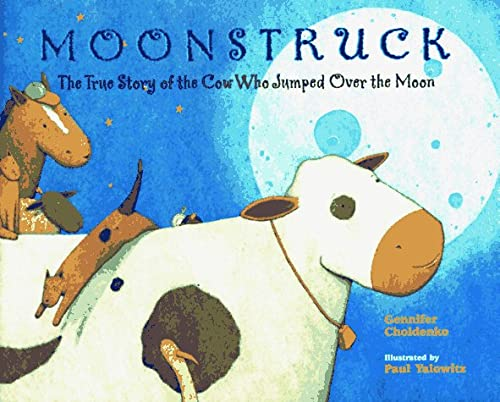 9780786801589: Moonstruck: The True Story of the Cow Who Jumped Over the Moon