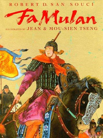 FA Mulan: The Story of a Woman Warrior: Robert D. San Souci; Illustrator-Jean & Mou-Sein Tseng