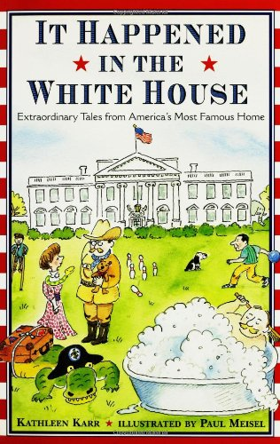 It Happened in the White House: Extraordinary Tales From America's Most Famous Home It Happened I...