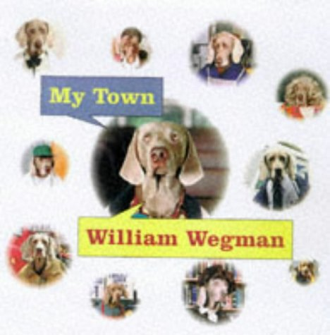 9780786804108: William Wegman My Town (Grand Format)