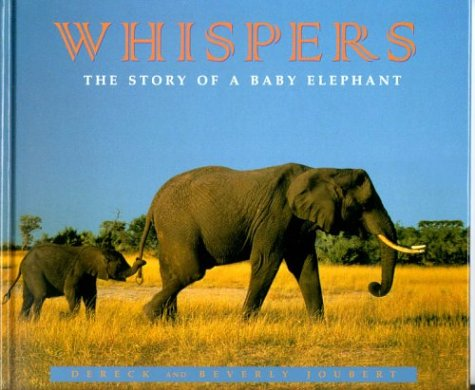 Whispers: The Story of a Baby Elephant: Joubert, Dereck, Joubert,