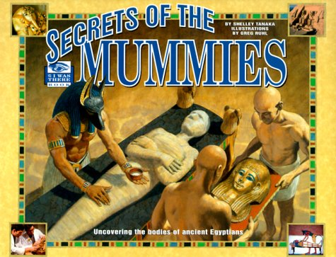 9780786804733: Secrets of the Mummies: Uncovering the Bodies of Ancient Egyptians (I Was There)