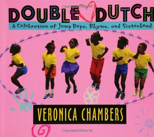 Double Dutch: A Celebration of Jump Rope,: Chambers, Veronica