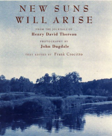 New Suns Will Arise : From the: Thoreau, Henry David,
