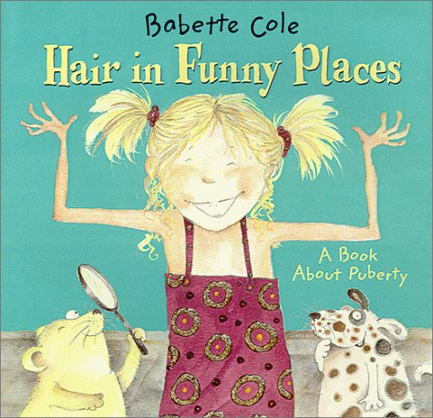 9780786805907: Hair in Funny Places: A Book About Puberty
