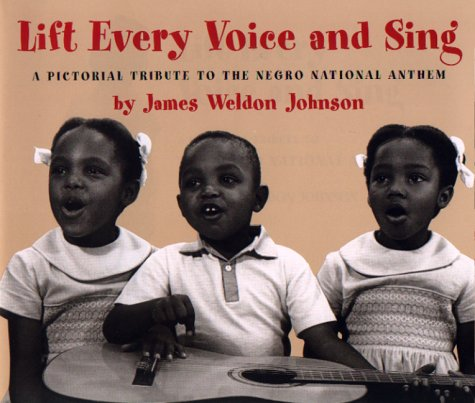 Lift Every Voice and Sing: A Pictorial Tribute to the Negro National Anthem: Johnson, James; ...