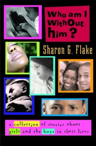 9780786806935: Who Am I Without Him?: Short Stories About Girls and the Boys in Their Lives (Coretta Scott King Author Honor Books)